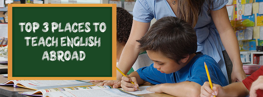 Top 3 Places to Teach English Abroad